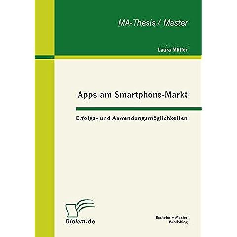 Apps am Smartphone-Markt: Erfolgs- und Anwendungsmöglichkeiten