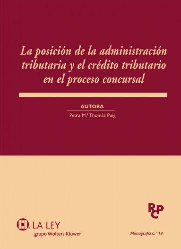 La posición de la administración tributaria y el crédito tributario en el proceso concursal (Monografías de la Revista de Derecho Concursal y Paraconcursal)