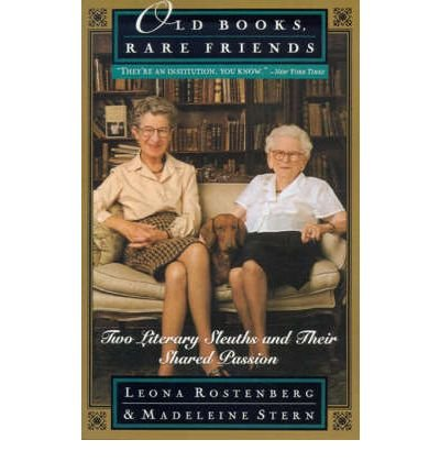By Leona G Rostenberg ; Madeleine B Stern ( Author ) [ Old Books, Rare Friends: Two Literary Sleuths and Their Shared Passion By Jul-1998 Paperback
