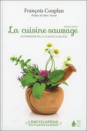 La cuisine sauvage - Accommoder mille plantes oubliées par François Couplan