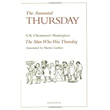 Man Who Was Thursday: The Annotated Thursday - G.K.Chesterton's Masterpiece The Man Who Was Thursday: A Nightmare