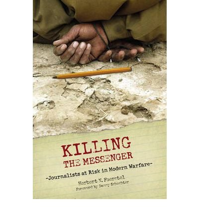 By Herbert N Foerstel ; Danny Schechter ( Author ) [ Killing the Messenger: Journalists at Risk in Modern Warfare By Mar-2006 Hardcover