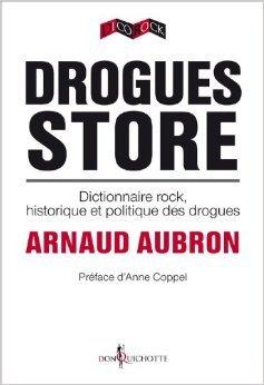Drogues Store : Dictionnaire rock, historique et politique des drogues de Arnaud Aubron ( 8 mars 2012 )