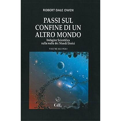 Passi Sul Confine Di Un Altro Mondo: Indagine Scientifica Sulla Realtà Dei Mondi Eterici