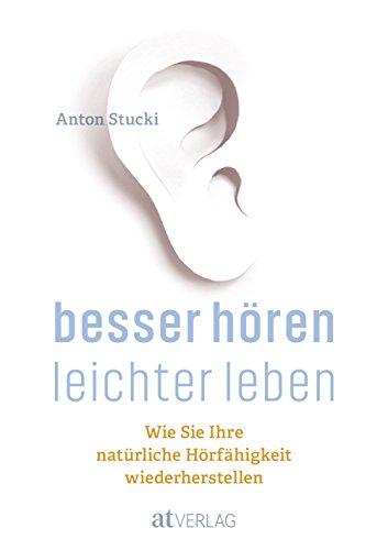 Besser hören - leichter leben - eBook: Wie Sie Ihre natürliche Hörfähigkeit wiederherstellen. Besser hören OHNE Hörgerät