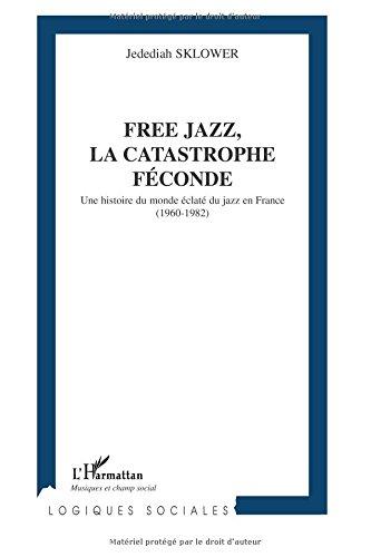Free Jazz, la Catastrophe Féconde. Une ...