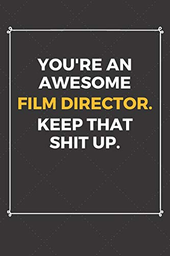 lm Director Keep That Shit Up: Funny Film Director Quote Journal / Notebook / Planner / Job / Co-Worker Gift with 110 Blank Lined Pages (6 x 9 inches in size) ()