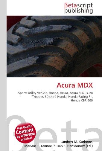 Acura MDX: Sports Utility Vehicle, Honda, Acura, Acura SLX, Isuzu Trooper, Soichiro Honda, Honda Racing F1, Honda CBR