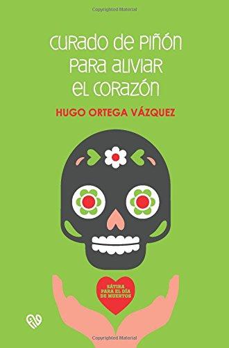 Curado de piñón para aliviar el corazón: Sátira para el Día de Muertos (theasthai)