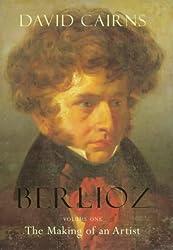 Berlioz: The Making of an Artist, 1803-1832
