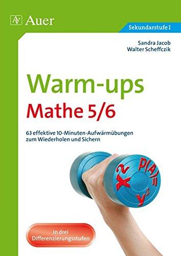 Warm-ups Mathe 5/6: 63 effektive 10-Minuten-Aufwärmübungen zum Wiederholen und Sichern (5. und 6. Klasse) (Ups Warm Team)