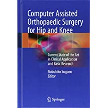 Computer Assisted Orthopaedic Surgery for Hip and Knee: Current State of the Art in Clinical Application and Basic Research