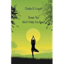 [(Green Tea Won't Help You Now!)] [By (author) Dasha G Logan] published on (May, 2014)
