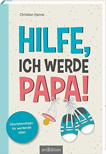Hilfe, ich werde Papa!: Überlebenstipps für werdende Väter