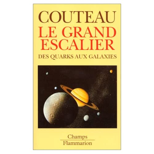 LE GRAND ESCALIER. Des quarks aux galaxies