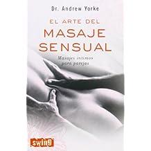 Arte del masaje sensual, el: Cómo obtener el máximo placer y plenitud sexual