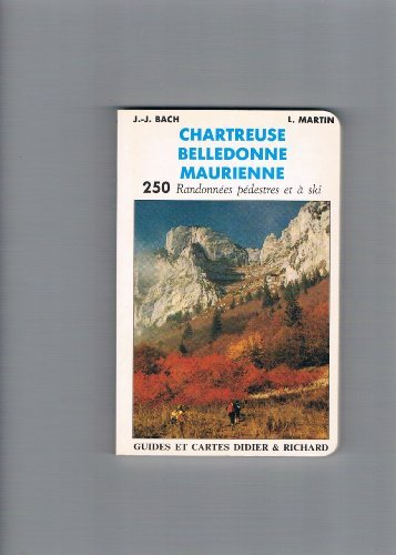 Chartreuse, Belledonne, Maurienne 250 randonnées pédestres et à ski