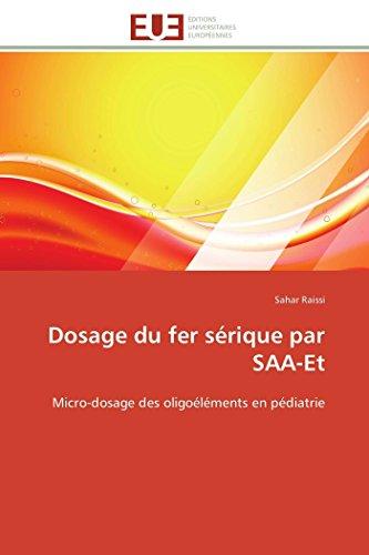 Dosage du fer sérique par SAA-Et: Micro-dosage des oligoéléments en pédiatrie (Omn.Univ.Europ.) par Sahar Raissi