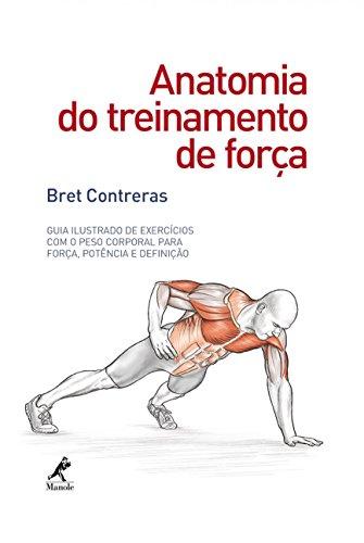 Anatomia do Treinamento de Força. Guia Ilustrado de Exercícios com o Peso Corporal Para Força, Potência e Definição