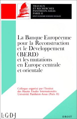 La Banque européenne pour la reconstruction et le développement, BERD, et les mutations en Europe centrale et orientale : Colloque, Paris