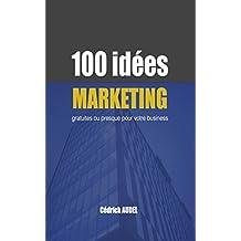 100 idées marketing: gratuites ou presque pour votre business