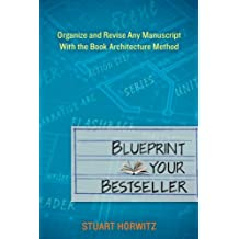 Blueprint Your Bestseller: Organize and Revise Any Manuscript with the Book Architecture Method