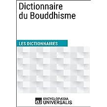 Dictionnaire du Bouddhisme: (Les Dictionnaires d'Universalis)