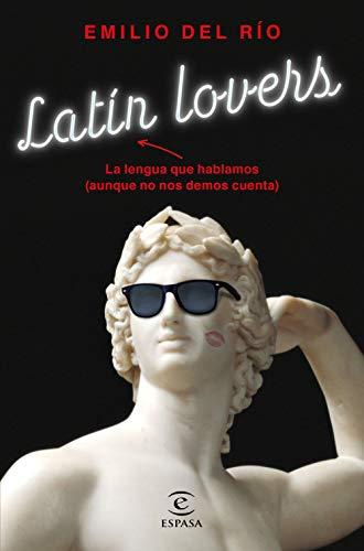 Latín lovers: La lengua que hablamos (aunque no nos demos cuenta) por Emilio del Río