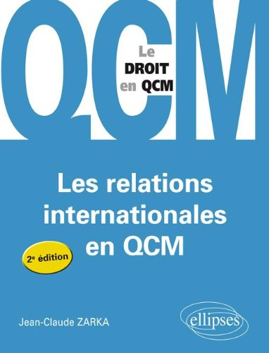 Les Relations Internationales en Qcm par Jean-Claude Zarka