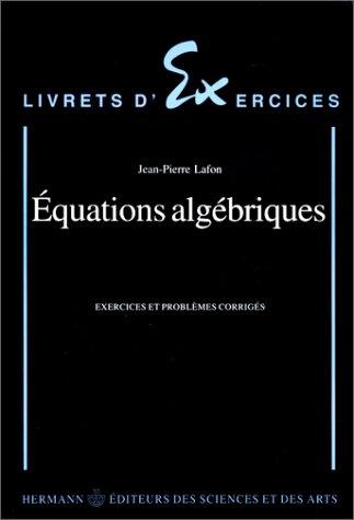 Equations algébriques. Exercices et problèmes corrigés