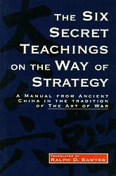 The Six Secret Teachings on the Way of Strategy: Tai-Kung Liu Tao