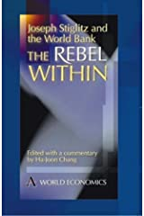 Joseph Stiglitz and the World Bank: The Rebel Within (Anthem Studies in Development and Globalization) Paperback