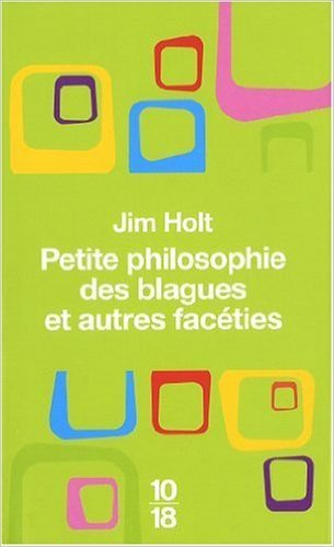 Petite philosophie des blagues et autres facéties de Jim Holt,François Laurent (Traduction) ( 15 octobre 2009 )