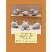 Modelling Figures in Clay. Simple Animals.: Practical clay modelling made easy.