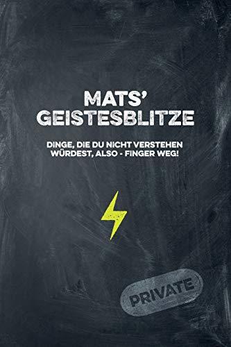 Mats' Geistesblitze - Dinge, die du nicht verstehen würdest, also - Finger weg! Private: Cooles Notizbuch ca. A5 für alle Männer 108 Seiten mit Punkteraster - Nicht Mat