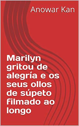 Marilyn gritou de alegría e os seus ollos de súpeto filmado ao longo (Galician Edition)