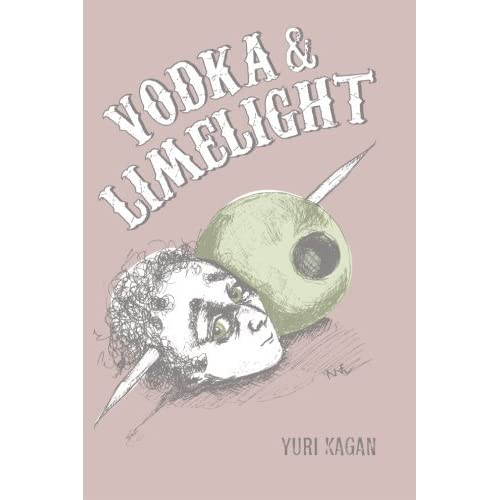 Vodka and Limelight: Story of a Bartender by Yuri Kagan (2014-10-10)