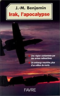 Irak, l'apocalyspe par Jean-Marie Benjamin