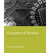 [(Garments of Paradise: Wearable Discourse in the Digital Age)] [ By (author) Susan Elizabeth Ryan ] [July, 2014]