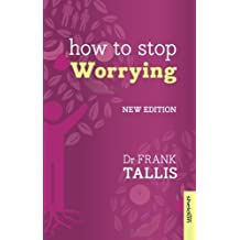 How to Stop Worrying: New Edition (Overcoming Common Problems) by Dr. Frank Tallis (2014-01-23)