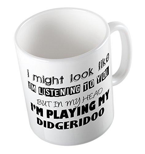 Ich Aussehen könnte I 'm Listening aber in My Head I 'm Spielen My Didgeridoo Witz Tasse Perfekte Geschenk