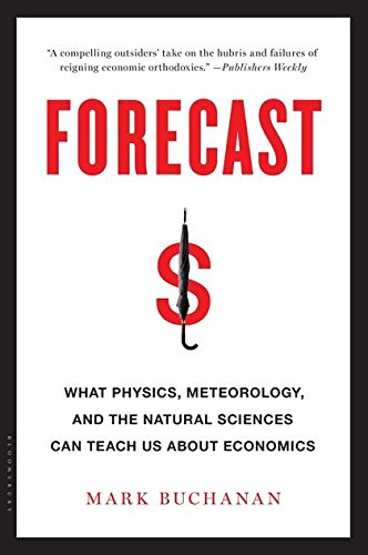 Forecast: What Physics, Meteorology, and the Natural Sciences Can Teach Us About Economics por Mark Buchanan