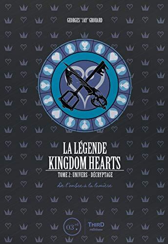 De l'ombre à la lumière: Univers & Décryptage (La Légende Kingdom Hearts t. 2) par Georges Grouard
