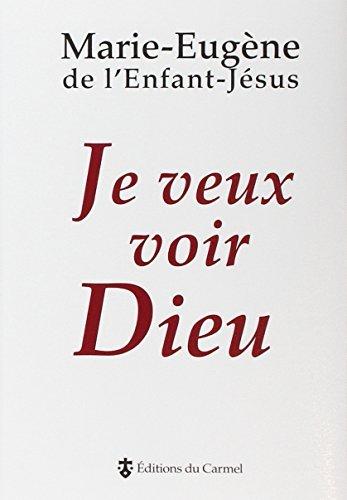 Je veux voir Dieu par Marie-Eugène de l'Enfant-Jésus
