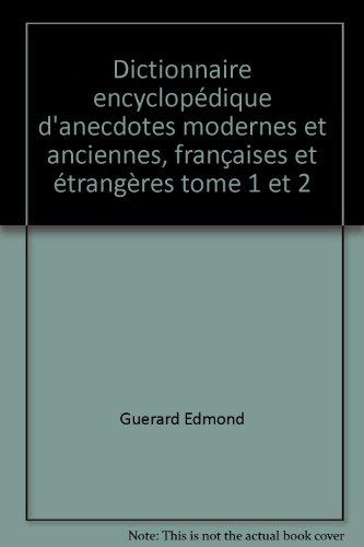 Dictionnaire encyclopédique d'anecdotes modernes et anciennes, françaises et étrangères tome 1 et 2
