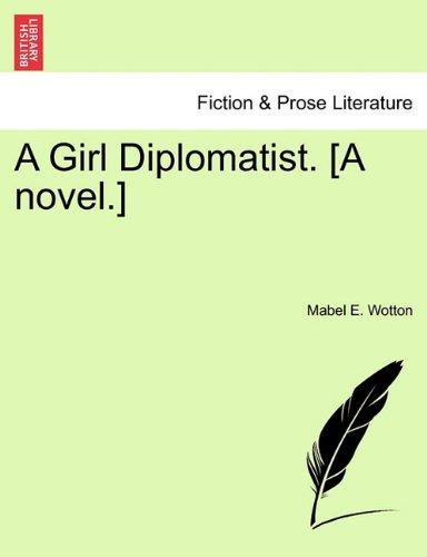 A Girl Diplomatist. [A novel.]