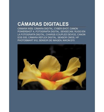 [ CAMARAS DIGITALES: CAMARA WEB, CAMARA DIGITAL, CYBER-SHOT, CANON POWERSHOT A, FOTOGRAFIA DIGITAL, SENSECAM, RUIDO EN LA FOTOGRAFIA DIGITA (SPANISH) ] Fuente Wikipedia (AUTHOR ) May-26-2011 Paperback