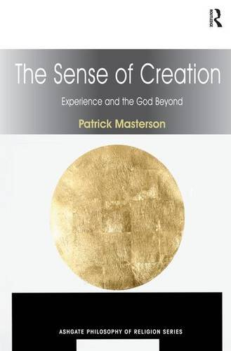 The Sense of Creation: Experience and the God Beyond (Ashgate Philosophy of Religion Series)