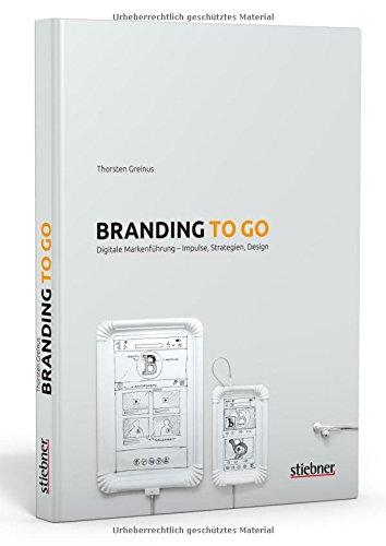 Branding to go: Zukunftsfähiges Brand Design im digitalen Zeitalter