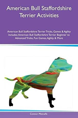 American Bull Staffordshire Terrier Activities American Bull Staffordshire Terrier Tricks, Games & Agility Includes : American Bull Staffordshire ... to Advanced Tricks, Fun Games, Agility & More